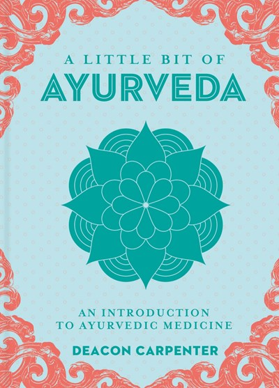 A Little Bit of Ayurveda: An Introduction to Ayurvedic Medicine (A Little Bit of Series)