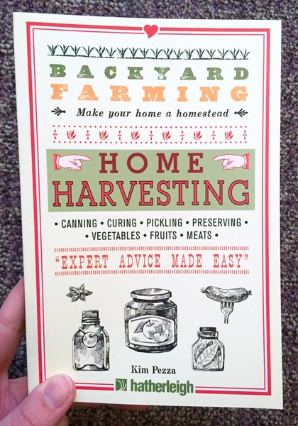 Backyard Farming: Home Harvesting: Canning and Curing, Pickling and Preserving Vegetables, Fruits and Meats
