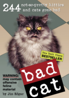 Bad Cat: 244 Not-So-Pretty Kitties and Cats Gone Bad