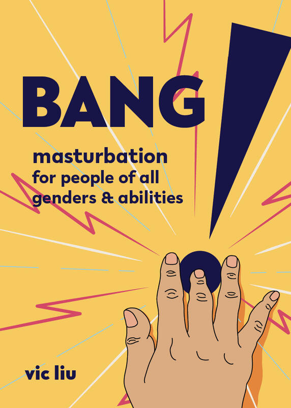 Bang!: Masturbation for People of All Genders and Abilities