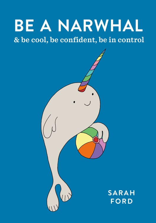 Be a Narwhal: & be cool, be confident, be in control
