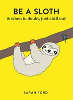 Be a Sloth: & when in doubt, just chill out