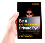 Be a Big Time, Big Deal Private Eye . . . and Make Money at It in Today's Business World