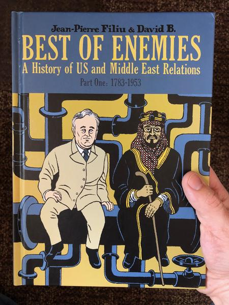 Best of Enemies A History of US and the Middle East Relations Part One: 1783-1953