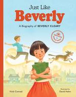 Just Like Beverly: A Biography of Beverly Cleary