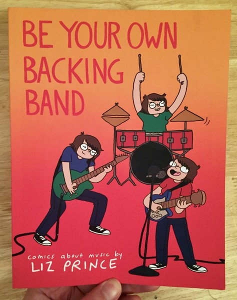 Be Your Own Backing Band by Liz Prince [One woman in three forms plays guitar, bass and drums while singing]