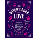 Witch's Book of Love: Hundreds of Magical Ways to Attract and Strengthen Love