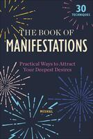 Book of Manifestations: Practical Ways to Attract Your Deepest Desires