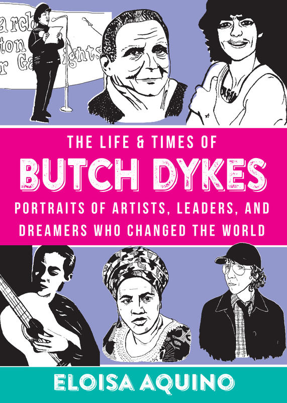 The Life & Times of Butch Dykes: Portraits of Artists, Leaders, and Dreamers Who Changed The World