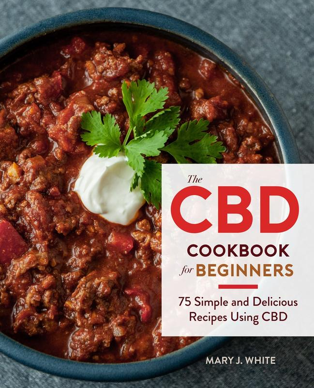 CBD Cookbook for Beginners: 100 Simple and Delicious Recipes Using CBD