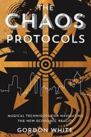 The Chaos Protocols : Magical Techniques for Navigating the New Economic Reality