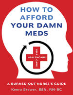 How to Afford Your Damn Meds: A Burned-Out Nurse's Guide