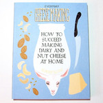 Everyday Cheesemaking: How to Succeed Making Dairy and Nut Cheese at Home