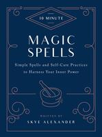 10-Minute Magic Spells: Simple Spells and Self-Care Practices to Harness Your Inner Power (Revised)
