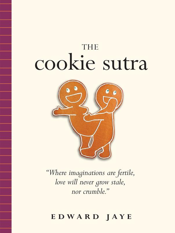 The Cookie Sutra: An Ancient Treatise, that Love Shall Never Grow Stale, nor Crumble