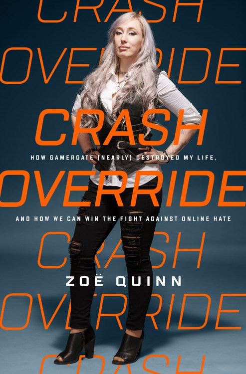 Crash Override: How Gamergate (Nearly) Destroyed My Life, and How We Can Win the Fight Against Online Hate