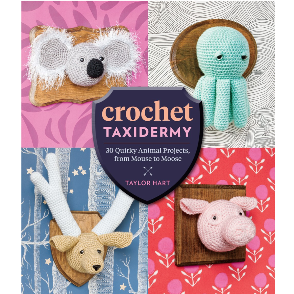 Crochet Taxidermy: 30 Quirky Animal Projects, from Mouse to Moose