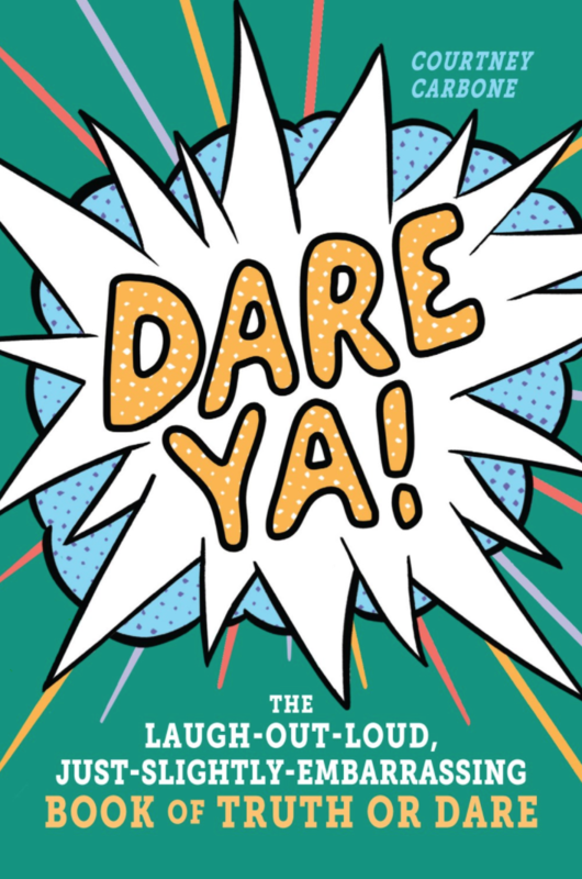 Dare Ya!: The Laugh-Out-Loud, Just-Slightly-Embarrassing Book of Truth or Dare