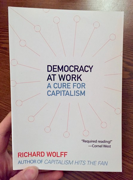 Democracy at Work: A Cure for Capitalism by Richard Wolff