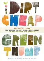 The Dirt-Cheap Green Thumb: 400 Thrifty Tips for Saving Money, Time, and Resources as You Garden