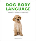 Dog Body Language: 100 Ways to Read Their Signals
