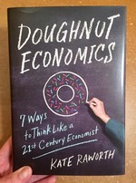 Doughnut Economics: 7 Ways to Think Like a 21st Century Economist