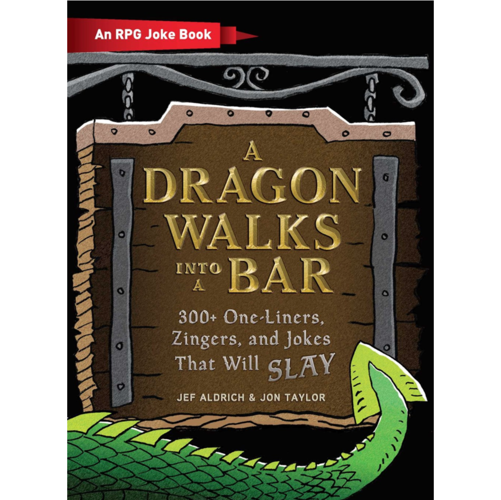 A Dragon Walks Into a Bar (An RPG Joke Book): 300+ One-Liners, Zingers, and Jokes that will Slay
