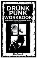 The Drunk Punk Workbook: A Step Working Guide to Getting Sober Without Gods or Masters