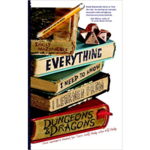 Everything I Need to Know I Learned from Dungeons & Dragons: One Woman's Quest to Trade Self-Help for Elf-Help