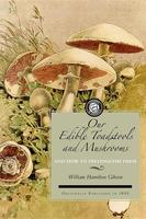 Our Edible Toadstools and Mushrooms: A Selection of Thirty Native Food Varieties, Easily Recognizable By Their Marked Individualities, With Simple Rules