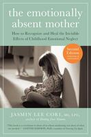 The Emotionally Absent Mother: How to Recognize and Heal the Invisible Neglect of Childhood Emotional Neglect