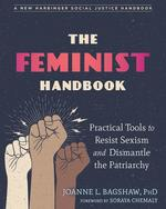 The Feminist Handbook : Practical Tools to Resist Sexism and Dismantle the Patriarchy