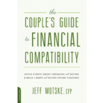 The Couple's Guide to Financial Compatibility: Avoid Fights About Spending and Saving & Build a Happy and Secure Future Together