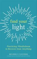 Find Your Light: Practicing Mindfulness to Recover from Anything