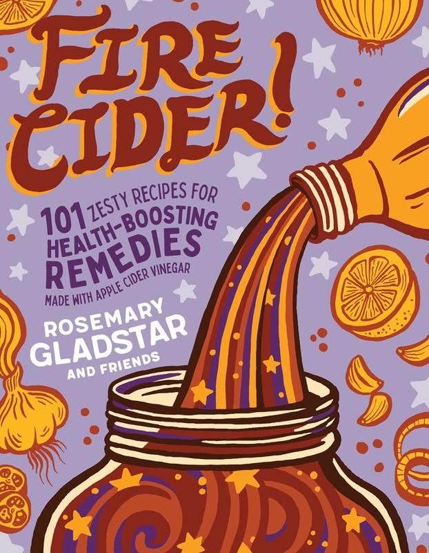 Fire Cider: 101 Zesty Recipes for Health-Boosting Remedies Made with Apple Cider Vinegar