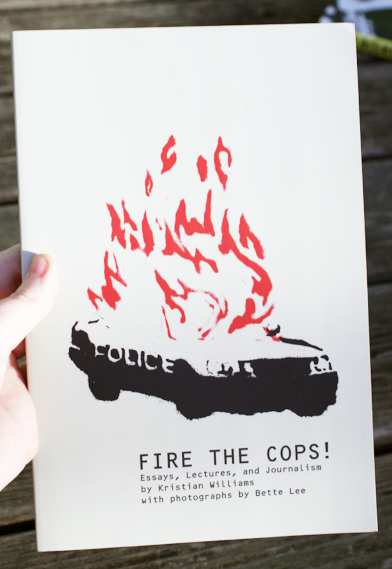 fire the cops by kristian williams and bette lee