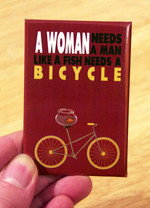 A Woman Needs a Man Like a Fish Needs a Bicycle magnet