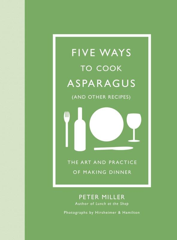 Five Ways to Cook Asparagus (and Other Recipes): The Art and Practice of Making Dinner blowup