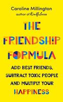 The Friendship Formula: Add Great Friends, Subtract Toxic People, and Multiply Your Happiness