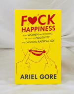 Fuck Happiness: How Women Are Ditching the Cult of Positivity and Choosing Radical Joy