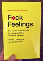 Fuck Feelings: One Shrink's Practical Advice for Managing All Life's Impossible Problems