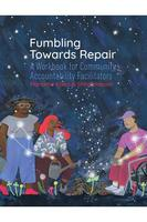 Fumbling Towards Repair: A Workbook for Community Accountability Facilitators