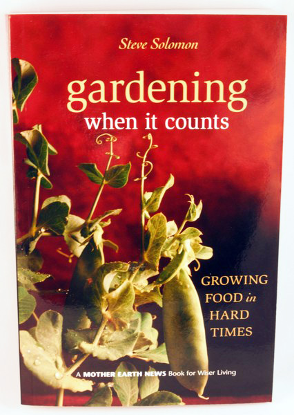 Gardening When It Counts: Growing Food In Hard Times by Steve Solomon