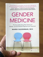 Gender Medicine: The Groundbreaking New Science of Gender and Sex-Related Diagnosis and Treatment