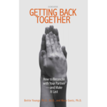 Getting Back Together: How to Reconcile with Your Partner—and Make it Last