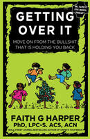 Getting Over it: When Other People are Total Assholes or You're Just Tired of Your Own Bullshit