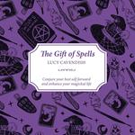 The Gift of Spells : Conjure Your Best Self Forward and Enhance Your Magickal Life