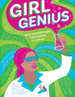 Girl Genius: Bold Breakthroughs from Women in Science