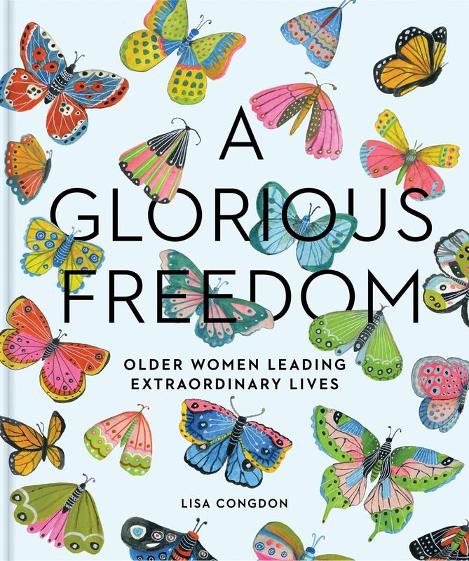 A Glorious Freedom : Older Women Leading Extraordinary Lives