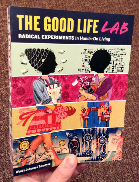 The Good Life Lab Radical Experiments in Hands On Living